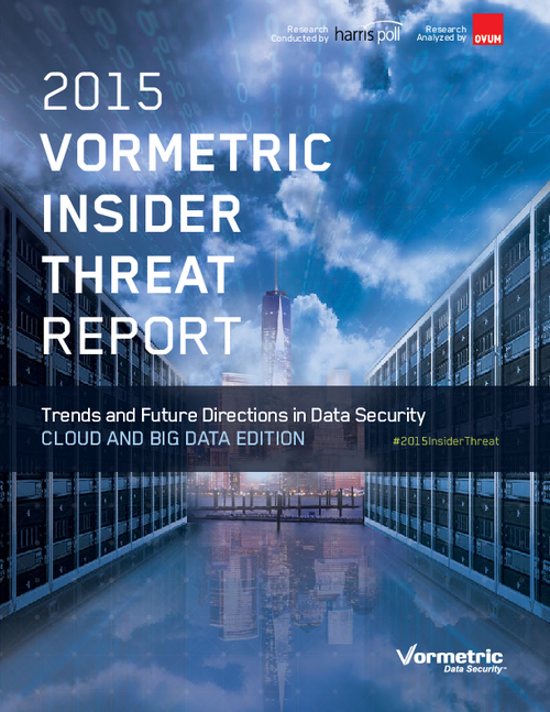2015 Vormetric Insider Threat Report: Trends and Future Directions in Data Security - Cloud and Big Data Edition