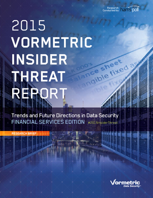 2015 Vormetric Insider Threat Report: Trends and Future Directions in Data Security - Financial Services Edition