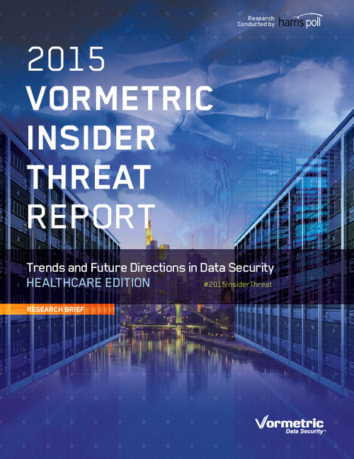 2015 Vormetric Insider Threat Report: Trends and Future Directions in Data Security - Healthcare Edition
