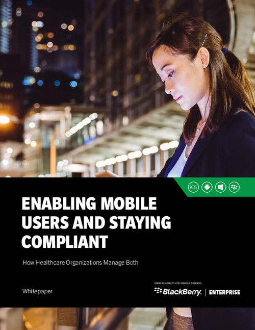 Enabling Mobile Users and Staying Compliant: How Healthcare Organizations Manage Both