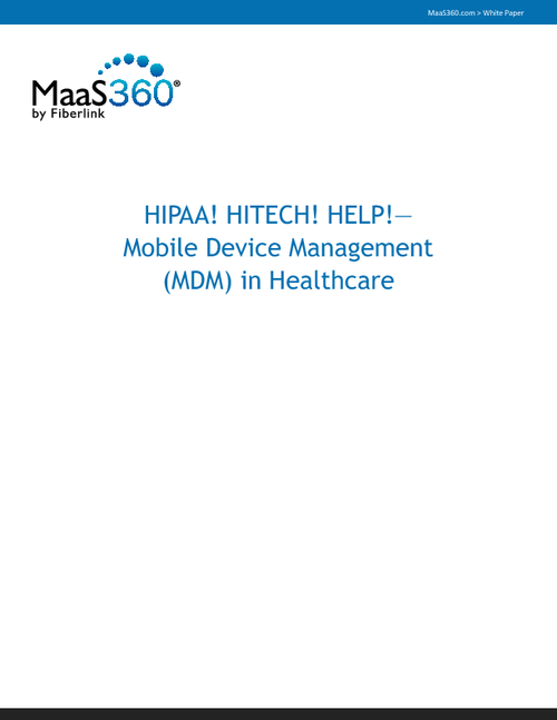 HIPAA! HITECH! HELP! Mobile Device Management in Healthcare