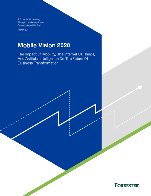 Mobile Vision 2020: The Impact of Mobility, The Internet Of Things, And Artificial Intelligence On The Future Of Business Transformation