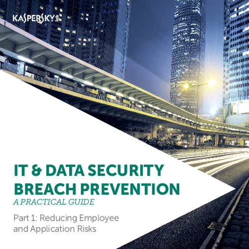 Practical Guide to IT Security Breach Prevention Part I: Reducing Employee and Application Risks