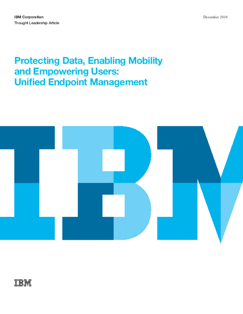 Protecting Data, Enabling Mobility and Empowering Users: Unified Endpoint Management