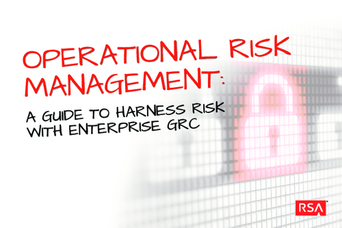 Operational Risk Management: A Guide to Harness Risk with Enterprise GRC